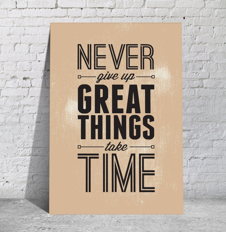 Never-give-up.-Great-things-take-time_Konzumiraj život